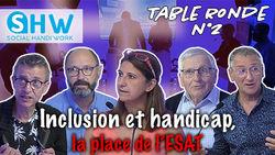 Table Ronde Inclusion n°2 / La place de l'ESAT