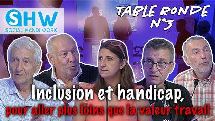 Dernière table ronde (3ème) #Inclusion, le travail oui, mais plus encore